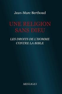 Une Religion sans Dieu – Les Droits de l'Homme contre la Bible