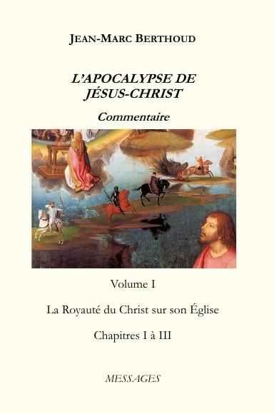 L'Apocalypse de Jésus-Christ Volume I : La royauté du Christ sur son Église