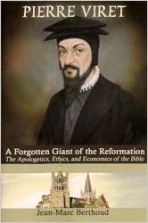 Pierre Viret: Forgotten Giant of the Reformation