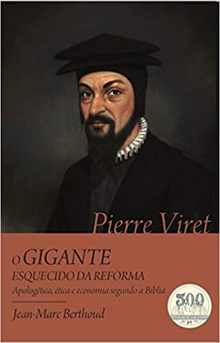 Pierre Viret. O Gigante Esquecido da Reforma