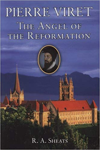 Pierre Viret: The Angel of the Reformation