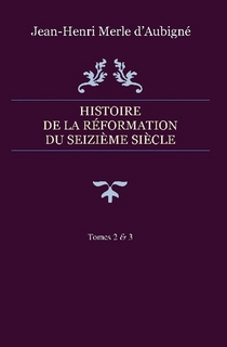 Histoire de la Réformation du seizième siècle  – Tomes 2 & 3