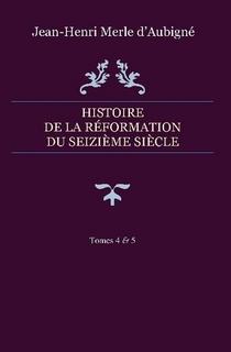 Histoire de la Réformation du seizième siècle – Tomes 4 & 5