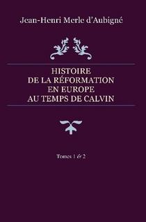 Histoire de la Réformation en Europe au temps de Calvin – Tomes 1 & 2
