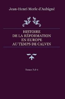 Histoire de la Réformation en Europe au temps de Calvin – Tomes 3 & 4