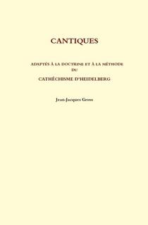 Cantiques adaptés à la doctrine et à la méthode du Catéchisme d'Heidelberg