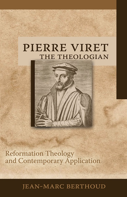 Pierre Viret the Theologian
