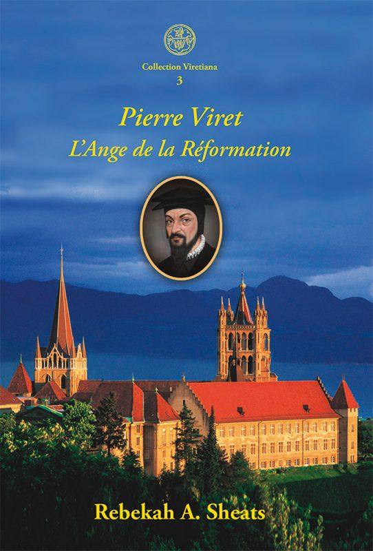 Pierre Viret l'Ange de la Réformation